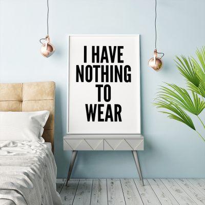 Plakat - Nothing To Wear Plakat af MottosPrint